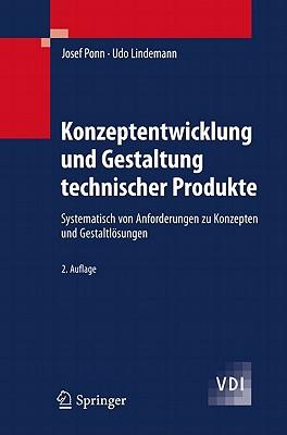 Konzeptentwicklung Und Gestaltung Technischer Produkte: Systematisch Von Anforderungen Zu Konzepten Und Gestaltlösungen - Ponn, Josef, and Lindemann, Udo
