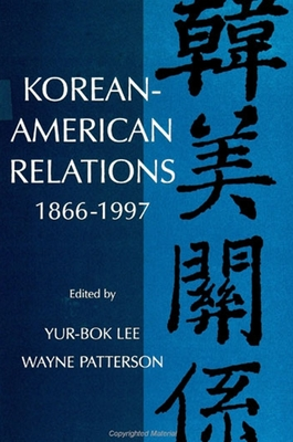 Korean-American Relations: 1866-1997 - Lee, Yur-Bok (Editor), and Patterson, Wayne (Editor)