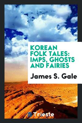 Korean Folk Tales: Imps, Ghosts and Fairies - Gale, James S