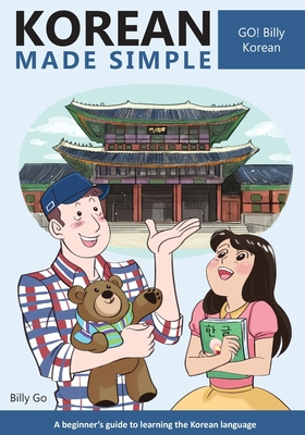 Korean Made Simple: A beginner's guide to learning the Korean language - Go, Billy