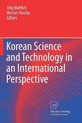Korean Science and Technology in an International Perspective - Mahlich, Jorg (Editor), and Pascha, Werner (Editor)