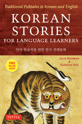 Korean Stories for Language Learners: Traditional Folktales in Korean and English (Free Audio CD Included) - Damron, Julie, and You, Eunsun