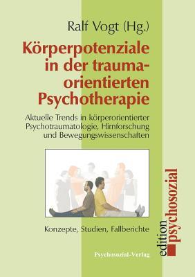 Korperpotenziale in Der Traumaorientierten Psychotherapie - Vogt, Ralf (Editor)