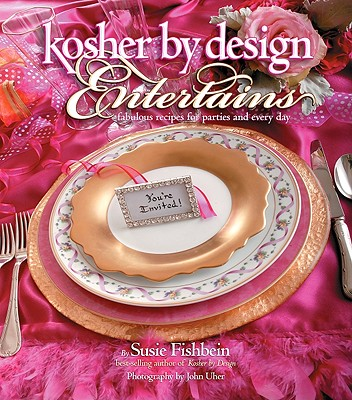 Kosher by Design Entertains: Fabulous Recipes for Parties and Every Day - Fishbein, Susie, and Uher, John (Photographer)