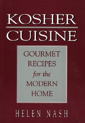 Kosher Cuisine: Gourmet Recipes for the Modern Home - Nash, Helen