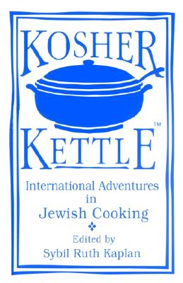 Kosher Kettle: International Adventures in Kosher Cooking - Kaplan, Sybil R (Editor)