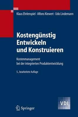 Kostengunstig Entwickeln Und Konstruieren: Kostenmanagement Bei Der Integrierten Produktentwicklung - Ehrlenspiel, Klaus, and Kiewert, Alfons, and Lindemann, Udo