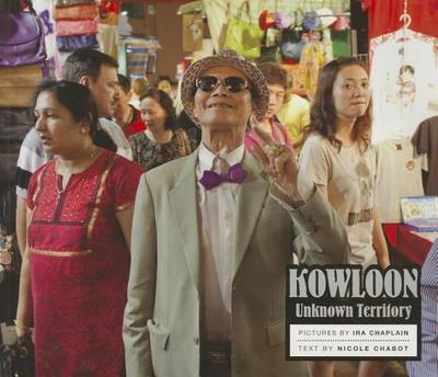 Kowloon: Unknown Territory - Chabot, Nicole (Text by)