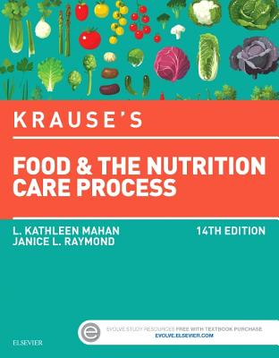 Krause's Food & the Nutrition Care Process - Mahan, L Kathleen, MS, Rd, Cde, and Raymond, Janice L, MS, Rd