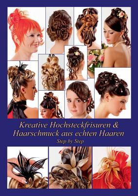 Kreative Hochsteckfrisuren & Haarschmuck Aus Echten Haaren Step by Step - Elistratow, Helene