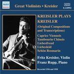 Kreisler Plays Kreisler: Original Compositions and Transcriptions