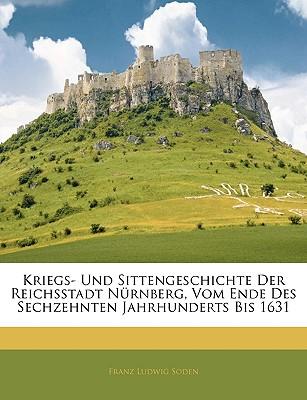 Kriegs-Und Sittengeschichte Der Reichsstadt N Rnberg, Vom Ende Des Sechzehnten Jahrhunderts Bis 1631 - Soden, Franz Ludwig