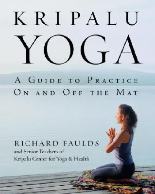 Kripalu Yoga: A Guide to Practice on and Off the Mat - Faulds, Richard, and Senior Teaching Staff Kcyh, and Faulds, Danna