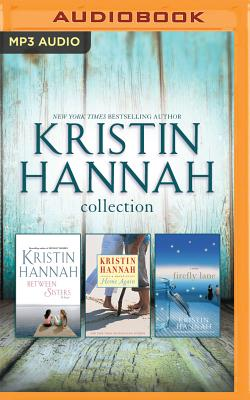 Kristin Hannah - Collection: Between Sisters & Home Again & Firefly Lane - Hannah, Kristin, and Merlington, Laural (Read by), and Eby, Tanya (Read by)