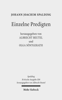 Kritische Ausgabe: 2. Abteilung: Predigten. Band 6: Einzelne Predigten - Spalding, Johann J, and Heck, Johannes, and Look, Verena