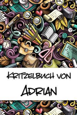 Kritzelbuch von Adrian: Kritzel- und Malbuch mit leeren Seiten f?r deinen personalisierten Vornamen - Publikationen, Nachwuchskunstler