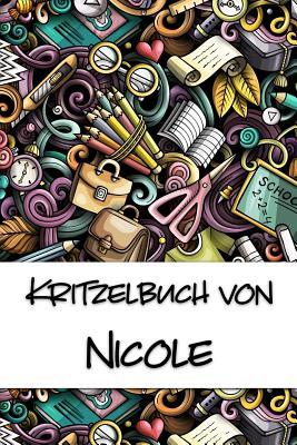 Kritzelbuch von Nicole: Kritzel- und Malbuch mit leeren Seiten f?r deinen personalisierten Vornamen - Publikationen, Nachwuchskunstler