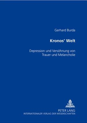 Kronos' Welt: Depression Und Die Vers÷hnung Von Trauer Und Melancholie - Burda, Gerhard