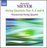Krzysztof Meyer: String Quartets Nos. 5, 6 & 8