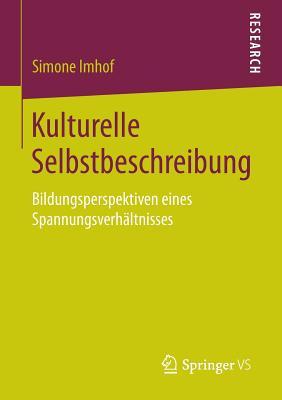 Kulturelle Selbstbeschreibung: Bildungsperspektiven Eines Spannungsverhaltnisses - Imhof, Simone