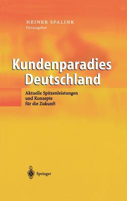 Kundenparadies Deutschland: Aktuelle Spitzenleistungen Und Konzepte Fur Die Zukunft - Spalink, Heiner (Editor)