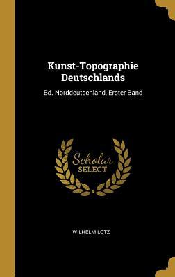 Kunst-Topographie Deutschlands: Bd. Norddeutschland, Erster Band - Lotz, Wilhelm