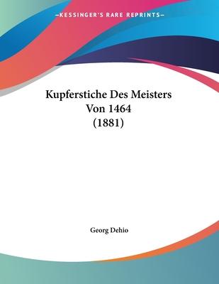 Kupferstiche Des Meisters Von 1464 (1881) - Dehio, Georg