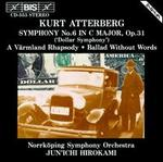 Kurt Atterberg: Symphony No. 6; A Värmland Rhapsody; Ballad without Words Op56
