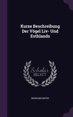 Kurze Beschreibung Der Vogel LIV- Und Esthlands - Meyer, Bernhard