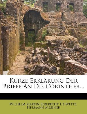 Kurze Erklarung Der Briefe an Die Corinther... - Messner, Hermann, and Wilhelm Martin Leberecht De Wette (Creator)