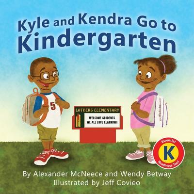 Kyle and Kendra Go to Kindergarten - McNeece, Alexander, and Betway, Wendy