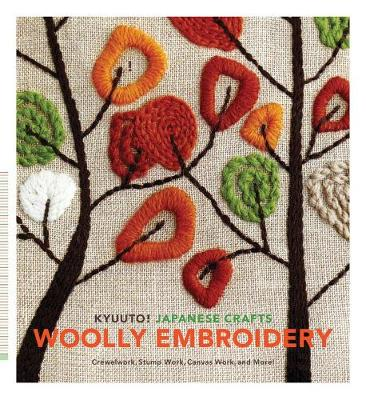 Kyuuto! Japanese Crafts: Woolly Embroidery: Crewelwork, Stump Work, Canvas Work, and More! - Chronicle Books