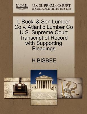 L Bucki & Son Lumber Co V. Atlantic Lumber Co U.S. Supreme Court Transcript of Record with Supporting Pleadings - Bisbee, H