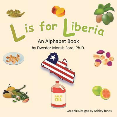 L is for Liberia: An Alphabet Book - Ford Ph.D., Dwedor Morais