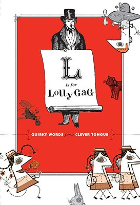 L Is for Lollygag: Quirky Words for a Clever Tongue - Chronicle Books