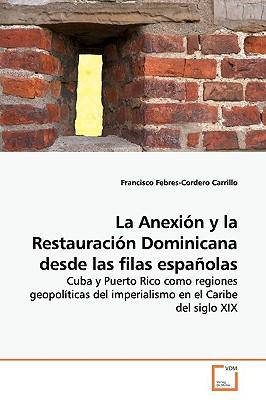 La Anexion y La Restauracion Dominicana Desde Las Filas Espanolas - Febres-Cordero Carrillo, Francisco