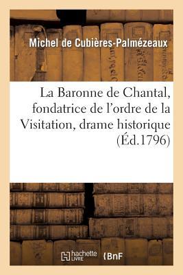 La Baronne de Chantal, Fondatrice de l'Ordre de la Visitation, Drame Historique En 3 Actes - De Cubieres-Palmezeaux-M