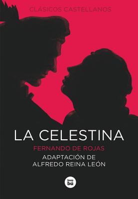 La Celestina - De Rojas, Fernando, and Reina Leon, Alfredo