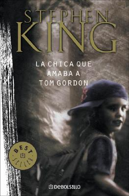 La Chica Que Amaba a Tom Gordon - King, Stephen