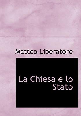 La Chiesa E Lo Stato - Liberatore, Matteo