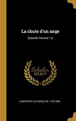 La Chute D'Un Ange: Episode Volume 1-2 - Lamartine, Alphonse De 1790-1869 (Creator)