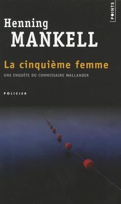 La Cinquieme Femme - Mankell, Henning, and Gibson, Anna (Translated by)