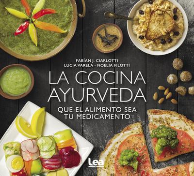 La Cocina Ayurveda: Que El Alimento Sea Tu Medicamento - Ciarlotti, Fabian