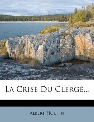 La Crise Du Clerge - Houtin, Albert
