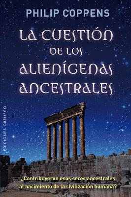 La Cuestion de Los Alienigenas Ancestrales - Coppens, Philip, and Coppens, Filip