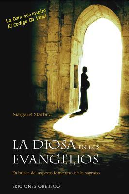La Diosa en los Evangelios: En Busca del Aspecto Femenino Lo Sagrado - Starbird, Margaret