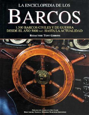 La Enciclopedia de Los Barcos: 1.500 Barcos Civiles y de Guerra Desde El Ano 5000 A.C. Hasta La Acutalidad - Gibbons, Tony (Editor), and Ford, Roger (Editor), and Hewson, Rob (Editor)
