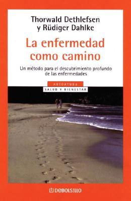 La Enfermedad Como Camino - Dahlke, Rudiger, and Dethlefsen, Thorwald