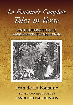 La Fontaine's Complete Tales in Verse: An Illustrated and Annotated Translation - La Fontaine, Jean De