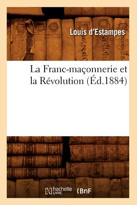 La Franc-Ma?onnerie Et La R?volution (?d.1884) - D Estampes L